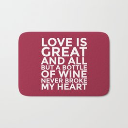 Love is Great and All But a Bottle of Wine Never Broke My Heart (Burgundy Red) Bath Mat