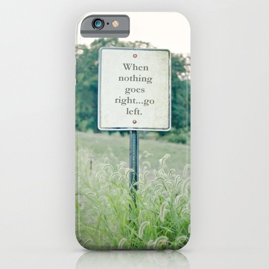 When nothing goes right go left.  iPhone & iPod Case