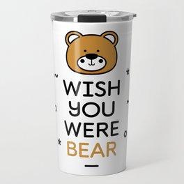 Wish You Were Bear Funny Quote T-Shirt Travel Mug