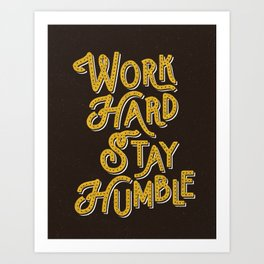 Work Hard Stay Humble hand lettered modern hand lettering typography quote wall art home decor Art Print