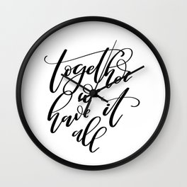 Together We Have It All. Hand-lettered inspirational quote print Wall Clock