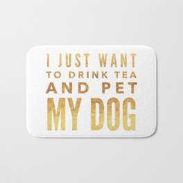 I Just Want to Drink Tea and Pet My Dog in Gold Horizontal Bath Mat