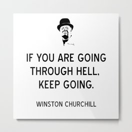 Churchill Quote If You Are Going Through Hell, Keep Going Metal Print