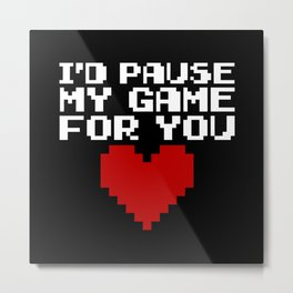 Pause My Game For You Gaming Quote Metal Print