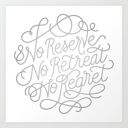 No Reserve, No Retreat, No Regret Art Print