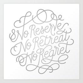 No Reserve, No Retreat, No Regret Art Print