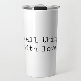 Do All Things With Love Minimalist Typewriter Quote Travel Mug