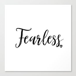 Fearless in Black and White #simplewords #ArleneCarley Canvas Print