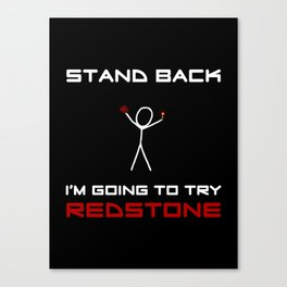 Stand Back - I'm Going to Try Redstone Canvas Print