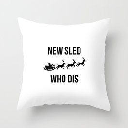 New Sled Who Dis Reindeer Santa Christmas Sleigh Throw Pillow