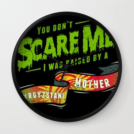 You Don't Scare Me I Was Raised By A Kyrgyzstani Mother Wall Clock