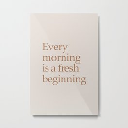 Every morning is a fresh beginning Metal Print