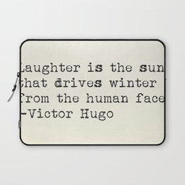 """""""Laughter is the sun that drives winter from the human face."""" -Victor Hugo Laptop Sleeve"""