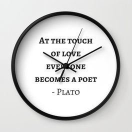 Greek Philosophy Quotes - Plato - At the touch of love everyone becomes a poet Wall Clock