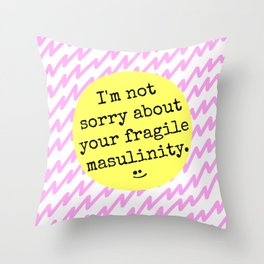 I'm Not Sorry About Your Fragile Masculinity Throw Pillow