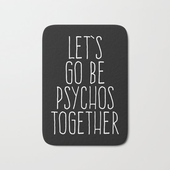 Let's Be Psychos Funny Quote Bath Mat
