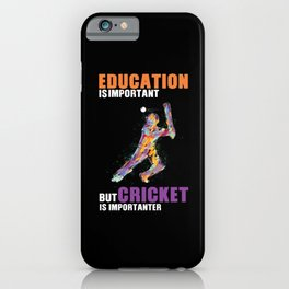 Cricket Is Importanter iPhone Case