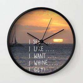 I see, I like, I want, I whine, I get! Wall Clock