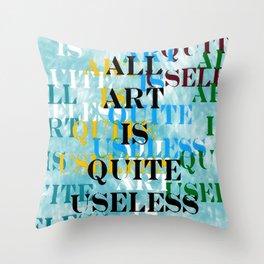 All Art Is Quite Useless Throw Pillow