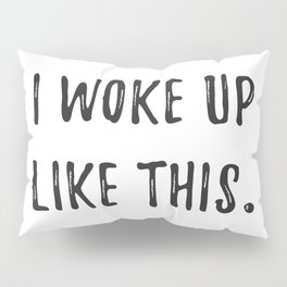 Woke Up Like This Pillow Sham
