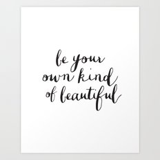 Be Your Own Kind of Beautiful - Typography Print Art Print