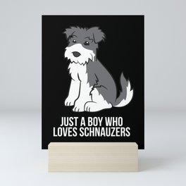 Funny Schnauzer Dog Boy Just a Boy Who Loves Schnauzers Mini Art Print