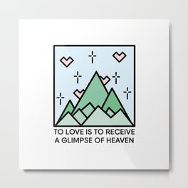 TO LOVE IS TO RECEIVE A GLIMPSE OF HEAVEN Metal Print