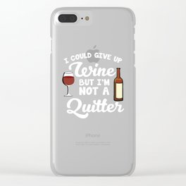 I Could Give Up Wine but I'm Not a Quitter T-Shirt Clear iPhone Case