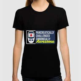 Pancreatically Challenged Chronically Awesome design Funny T-shirt