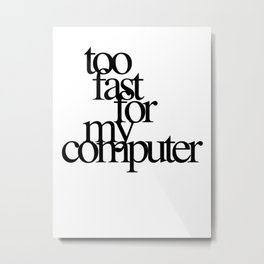 Too Fast for my Computer Metal Print
