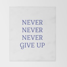 NEVER NEVER NEVER GIVE UP Throw Blanket