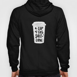 A Cup of Get Shit Done black and white monochrome typography poster design home wall bedroom decor Hoody