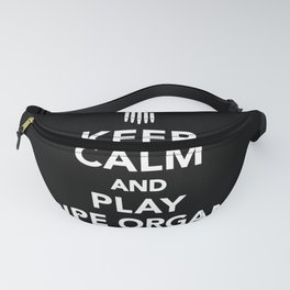 Keep calm and play pipe organ Fanny Pack
