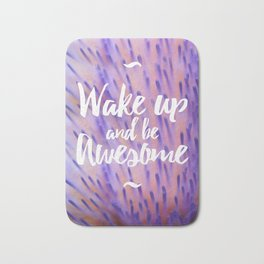 Wake up and be awesome Bath Mat
