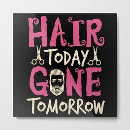 Hair today Gone Tomorrow Metal Print