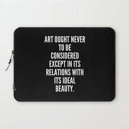 Art ought never to be considered except in its relations with its ideal beauty Laptop Sleeve