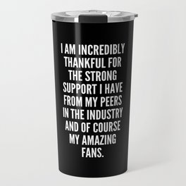 I am incredibly thankful for the strong support I have from my peers in the industry and of course my amazing fans Travel Mug