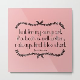 "Jane Austen Quote: ""If a book is well written, I always find it too short"" Metal Print"