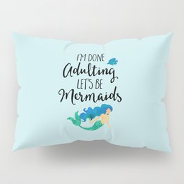 Done Adulting Mermaids Funny Quote Pillow Sham