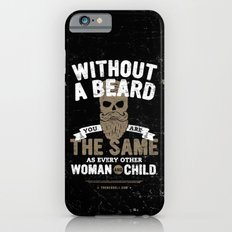 WITHOUT A BEARD YOU ARE THE SAME AS EVERY OTHER WOMAN AND CHILD. Slim Case iPhone 6s