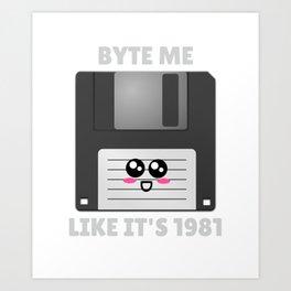 Byte Me Like It's 1981 Funny Floppy Disk Pun Art Print