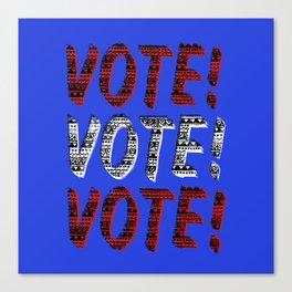 VOTE VOTE VOTE! Canvas Print