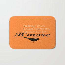 Why be less? When you can B'more! Bath Mat