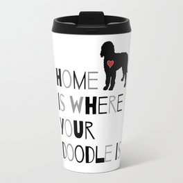 Home is where your Doodle is, (black & gray) Art for the Labradoodle or Goldendoodle dog lover Travel Mug