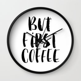 But First Coffee black and white monochrome typography kitchen poster design home decor wall art Wall Clock