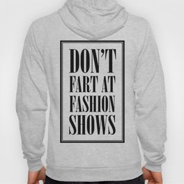 Don't Fart at Fashion Shows Hoody