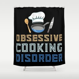Obsessive Cooking Disorder Shower Curtain