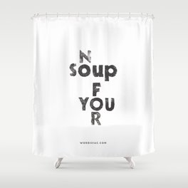 NO SOUP FOR YOU - inspired by the Soup Nazi from Seinfeld - by Genu WORDISIAC™ TYPOGY™ Shower Curtain