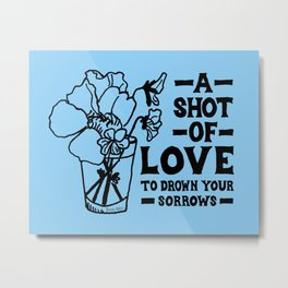 A Shot Of Love Metal Print