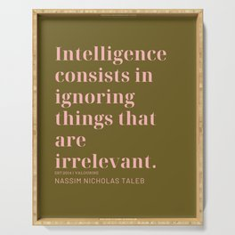 Intelligence consists in ignoring things that are irrelevant. Nassim Nicholas Taleb Serving Tray